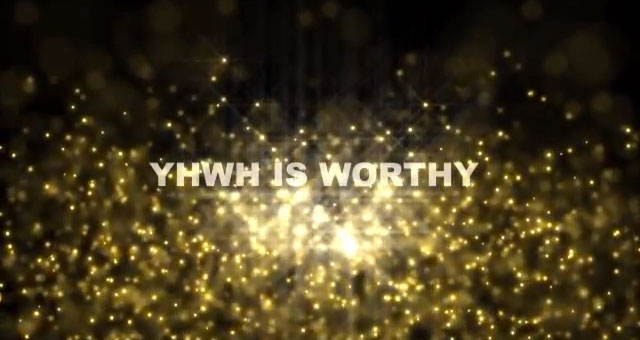 YHWH is Worthy
